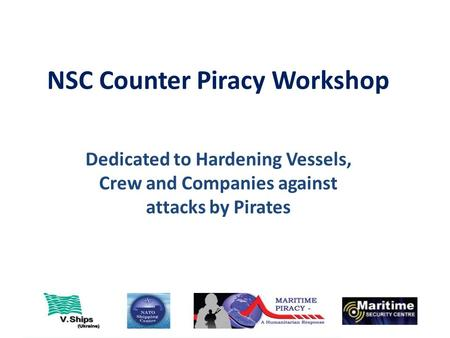 NSC Counter Piracy Workshop Dedicated to Hardening Vessels, Crew and Companies against attacks by Pirates.