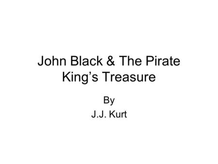 John Black & The Pirate King's Treasure By J.J. Kurt.