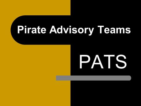 Pirate Advisory Teams PATS. WHAT IS AN Advisor/Advisee program? The nation's #1 dropout prevention tool Personal commitment from an educator to a small.