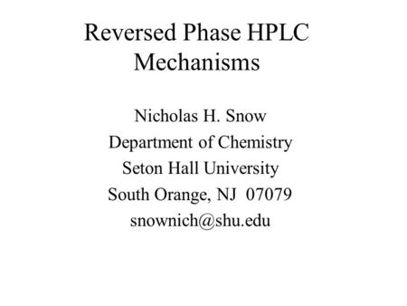 Reversed Phase HPLC Mechanisms Nicholas H. Snow Department of Chemistry Seton Hall University South Orange, NJ 07079