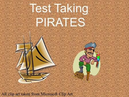 Test Taking PIRATES All clip art taken from Microsoft Clip Art.