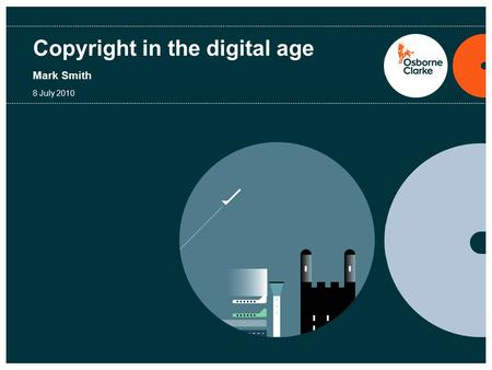 Copyright in the digital age Mark Smith 8 July 2010.