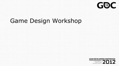 Game Design Workshop. About The Workshop Started in 2001 Started in 2001 Hands-on Hands-on Focused on iteration Focused on iteration Grounded in a formal.