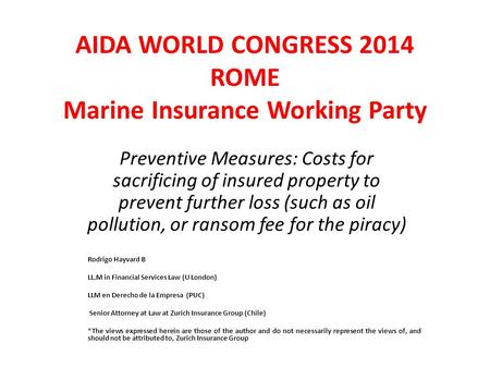 AIDA WORLD CONGRESS 2014 ROME Marine Insurance Working Party Preventive Measures: Costs for sacrificing of insured property to prevent further loss (such.