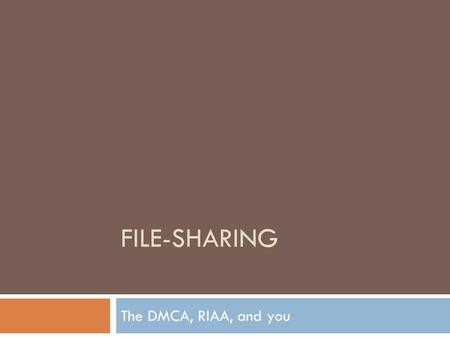 FILE-SHARING The DMCA, RIAA, and you. Copyright  What is a copyright?