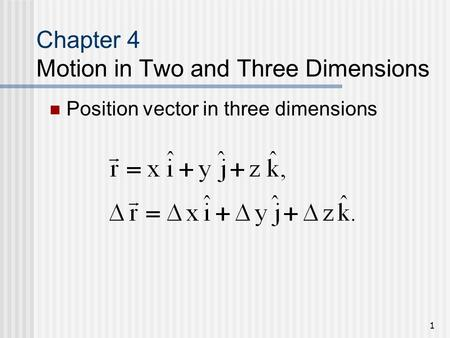 1 Chapter 4 Motion in Two and Three Dimensions Position vector in three dimensions.