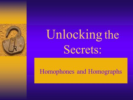 Unlocking the Secrets: Homophones and Homographs.