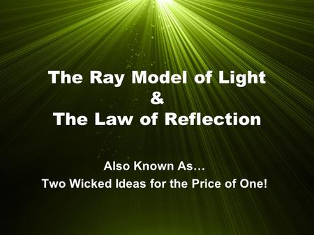 The Ray Model of Light & The Law of Reflection Also Known As… Two Wicked Ideas for the Price of One!