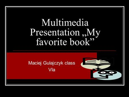 "Multimedia Presentation ""My favorite book"" Maciej Gulajczyk class VIa."