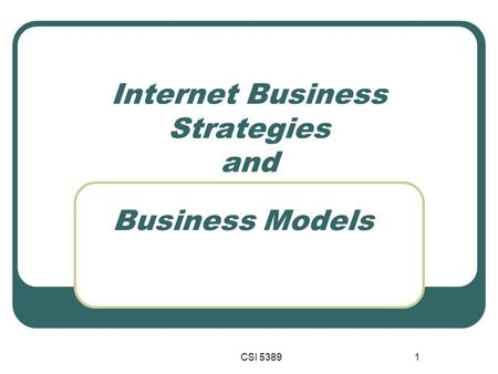 CSI 53891 Internet Business Strategies and Business Models.