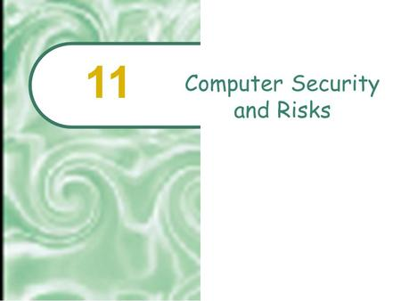 Computer Security and Risks 11.  2001 Prentice Hall11.2 Chapter Outline On-line Outlaws: Computer Crime Computer Security: Reducing Risks Security, Privacy,