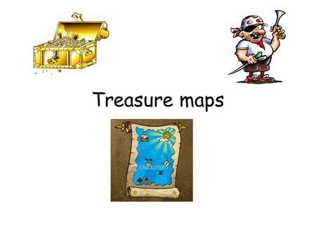 Treasure maps. Equipment 1 sheet A3 paper (activity 1) Pencil Ruler Coloured pens/pencils/felts 1 sheet lined paper (activity 2)