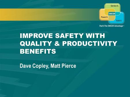 SAFETY & QUALITY MANAGEMENT IMPROVE SAFETY WITH QUALITY & PRODUCTIVITY BENEFITS Dave Copley, Matt Pierce.