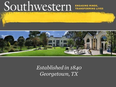 Established in 1840 Georgetown, TX. 1,536 Student Population 14 Average Class Size 491 First-year Students fast facts 10:1 Student/Faculty Ratio 99% Of.