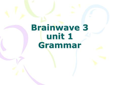 Brainwave 3 unit 1 Grammar. Halloween Song Listen and Answer W rite down the answers on mini-white board. 1. Where is the party? 2. When is the party?