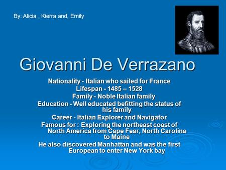 Giovanni De Verrazano Nationality - Italian who sailed for France Lifespan - 1485 – 1528 Family - Noble Italian family Family - Noble Italian family Education.