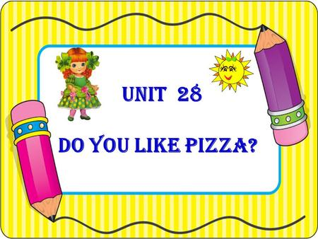 UNIT 28 Do you like pizza?. Oh, it's cool! I like it. Look, Betty. A new fast food restaurant. Lora Betty.