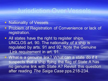 Jurisdiction Over Vessels   Nationality of Vessels   Problem of Registration of Convenience or lack of registration.   All states have the right.