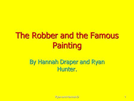 Ryan and Hannah D 1 The Robber and the Famous Painting By Hannah Draper and Ryan Hunter.