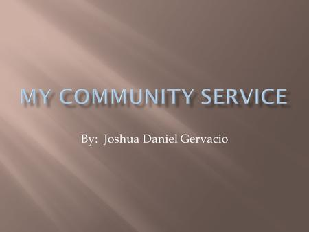 By: Joshua Daniel Gervacio.  Service learning is the incorporation of community service within an educational system.  It is a method of teaching, learning.