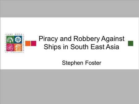 Piracy and Robbery Against Ships in South East Asia Stephen Foster.