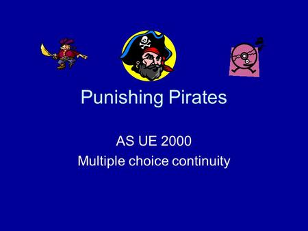 Punishing Pirates AS UE 2000 Multiple choice continuity.