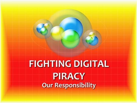 FIGHTING DIGITAL PIRACY Our Responsibility. Advanced in our TECHONOLGY Imposed new THREAT to the ENTERTAINMENT AND SOFTWARE INDUSTRIES One PROBLEM rises.