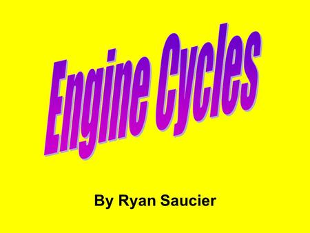 By Ryan Saucier. Introduction to Engine Cycles For an engine to operate, a series of events must occur in sequence: