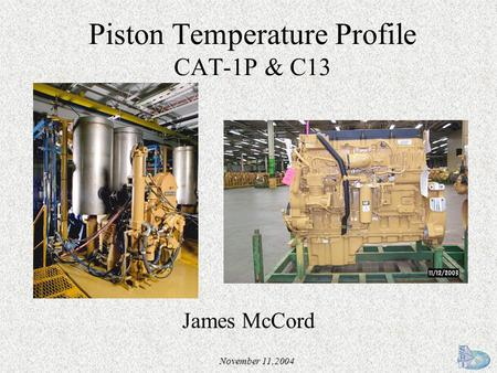 November 11,2004 Piston Temperature Profile CAT-1P & C13 James McCord.