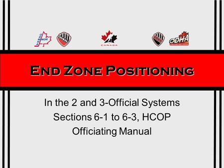 End Zone Positioning In the 2 and 3-Official Systems Sections 6-1 to 6-3, HCOP Officiating Manual.
