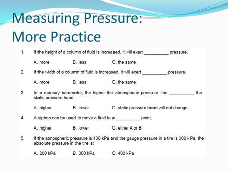 Measuring Pressure: More Practice. Pascal's Principle: Student Success Criteria I can state Pascal's principle, explain its applications in.