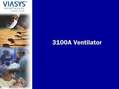 3100A Ventilator. VIASYS Healthcare, Inc. 3100A Ventilator Approved in 1991 for Neonatal Application for the treatment of all forms of respiratory failure.