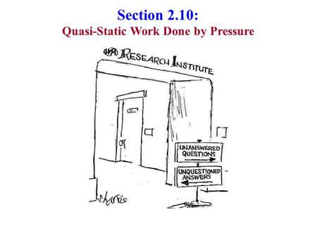 Section 2.10: Quasi-Static Work Done by Pressure.