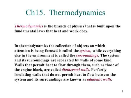 Ch15. Thermodynamics Thermodynamics is the branch of physics that is built upon the fundamental laws that heat and work obey. In thermodynamics the collection.