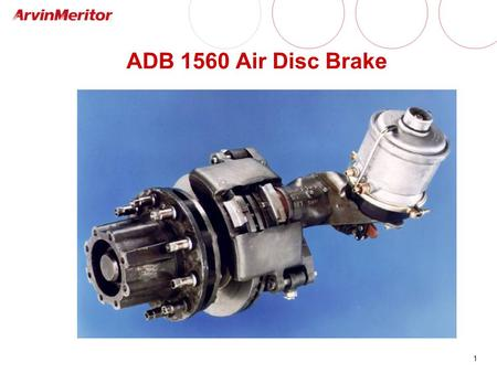 ADB 1560 Air Disc Brake This training session will review common problems in the field and general maintenance procedures.
