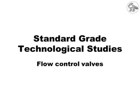 Standard Grade Technological Studies Flow control valves.