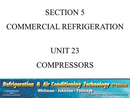 SECTION 5 COMMERCIAL REFRIGERATION UNIT 23 COMPRESSORS.