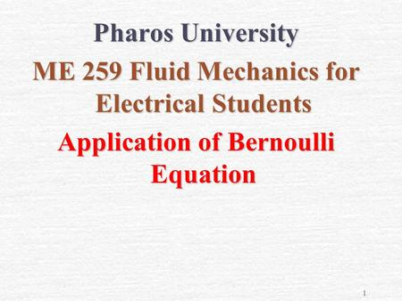 1 Pharos University ME 259 Fluid Mechanics for Electrical Students Application of Bernoulli Equation.