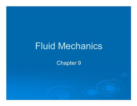 Fluid Mechanics Chapter 9. Fluids and Buoyant Force.