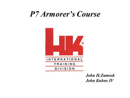 P7 Armorer's Course John H.Zamrok John Kuhns IV. General Information Designed in 1976 for German police & military Locking is accomplished by expanding.