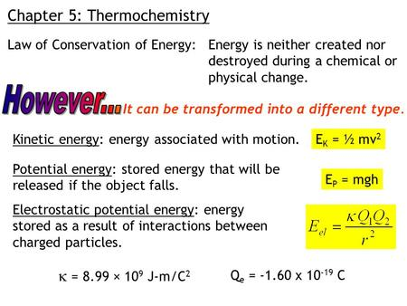 Chapter 5: Thermochemistry Law of Conservation of Energy:Energy is neither created nor destroyed during a chemical or physical change. It can be transformed.