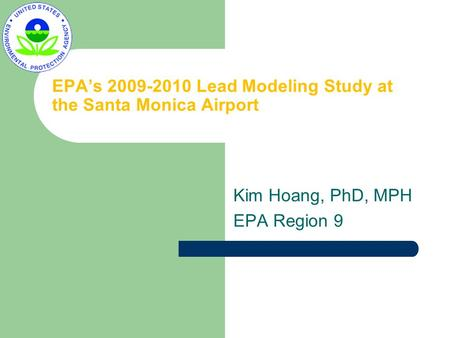 EPA's 2009-2010 Lead Modeling Study at the Santa Monica Airport Kim Hoang, PhD, MPH EPA Region 9.