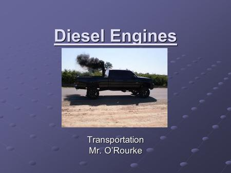 Diesel Engines Transportation Mr. O'Rourke. History Invented in the 1890's in Germany by Rudolf Diesel. Invented because of the inefficiency of steam.