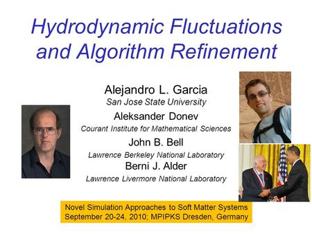Hydrodynamic Fluctuations and Algorithm Refinement Alejandro L. Garcia San Jose State University Aleksander Donev Courant Institute for Mathematical Sciences.