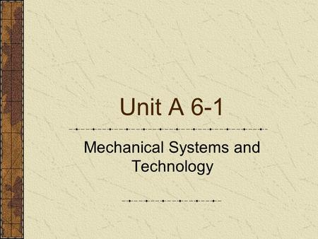 Unit A 6-1 Mechanical Systems and Technology. Problem Area 6 Agricultural Power Systems.