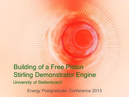Building of a Free Piston Stirling Demonstrator Engine University of Stellenbosch Energy Postgraduate Conference 2013.