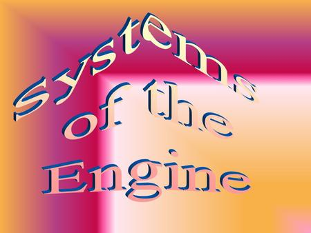 Systems of the Engine.