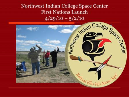 Northwest Indian College Space Center First Nations Launch 4/29/10 – 5/2/10.