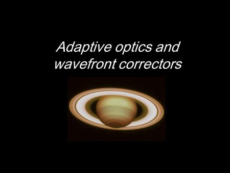 Adaptive optics and wavefront correctors.