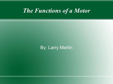 The Functions of a Motor By: Larry Martin. 1966 Dodge 426 Hemi.